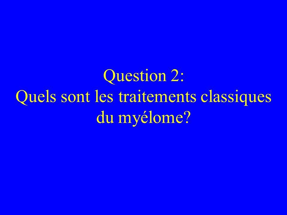 Question 2: Quels sont les traitements classiques du myélome