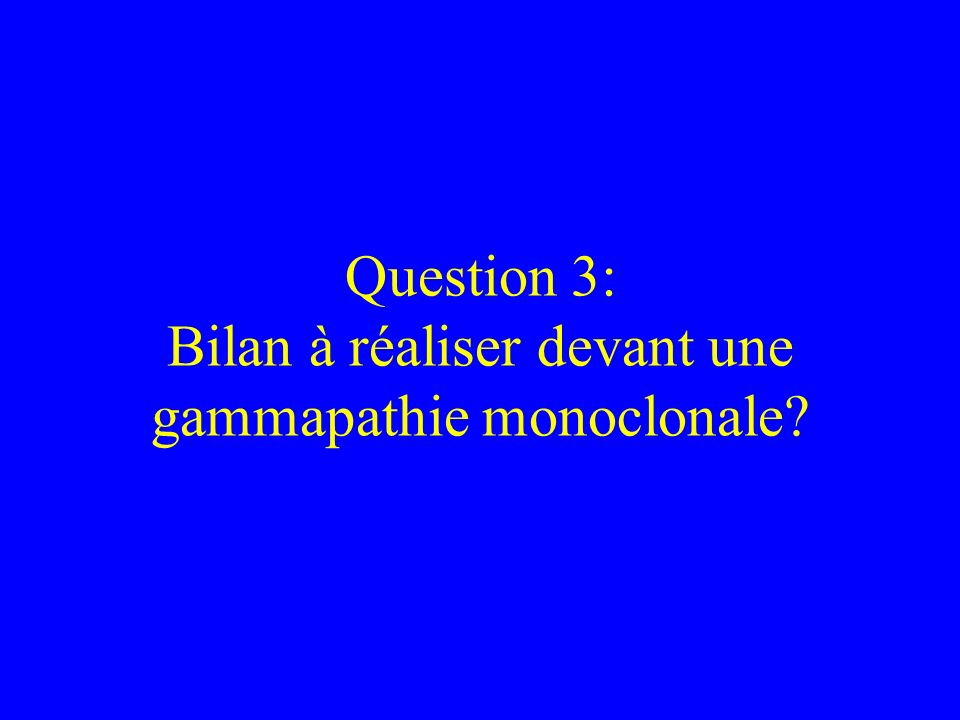 Question 3: Bilan à réaliser devant une gammapathie monoclonale