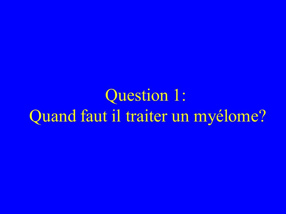 Question 1: Quand faut il traiter un myélome