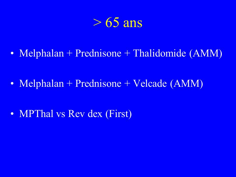 > 65 ans Melphalan + Prednisone + Thalidomide (AMM)
