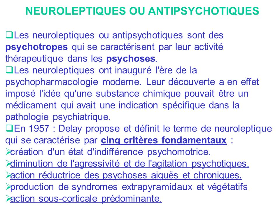 NEUROLEPTIQUES OU ANTIPSYCHOTIQUES