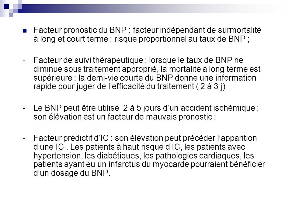 Facteur pronostic du BNP : facteur indépendant de surmortalité à long et court terme ; risque proportionnel au taux de BNP ;