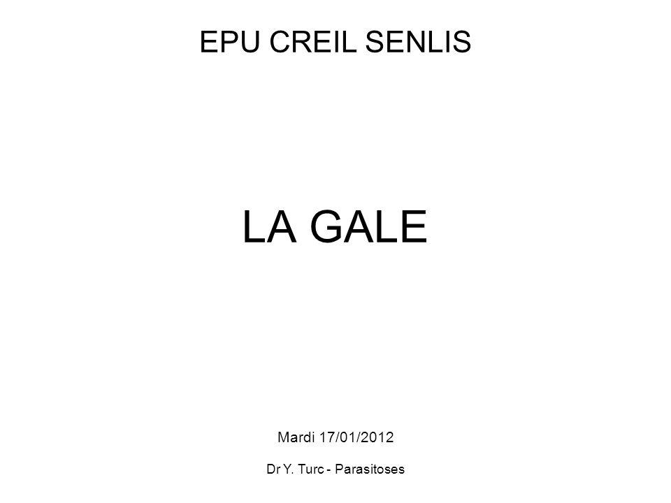 EPU CREIL SENLIS LA GALE Mardi 17/01/2012 Dr Y. Turc - Parasitoses