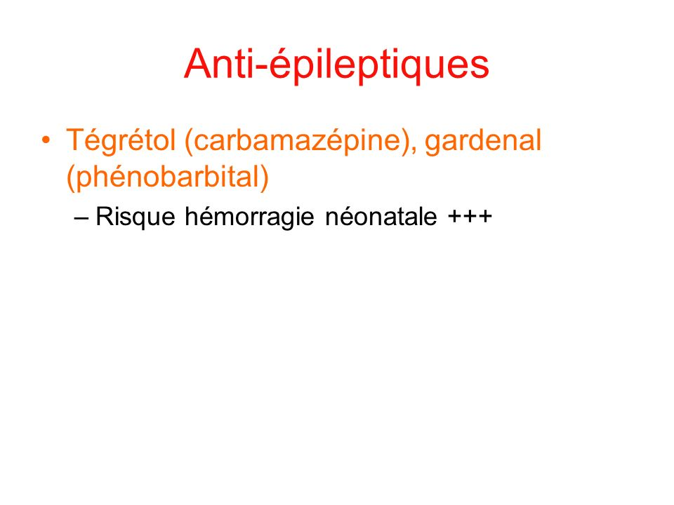 Anti-épileptiques Tégrétol (carbamazépine), gardenal (phénobarbital)