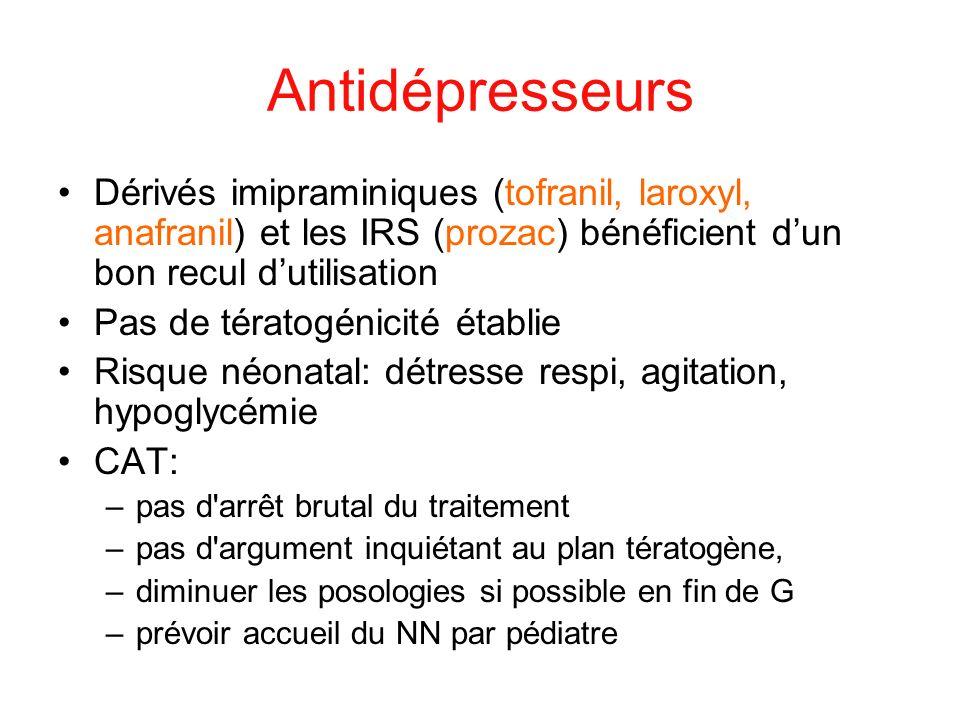 Antidépresseurs Dérivés imipraminiques (tofranil, laroxyl, anafranil) et les IRS (prozac) bénéficient d'un bon recul d'utilisation.