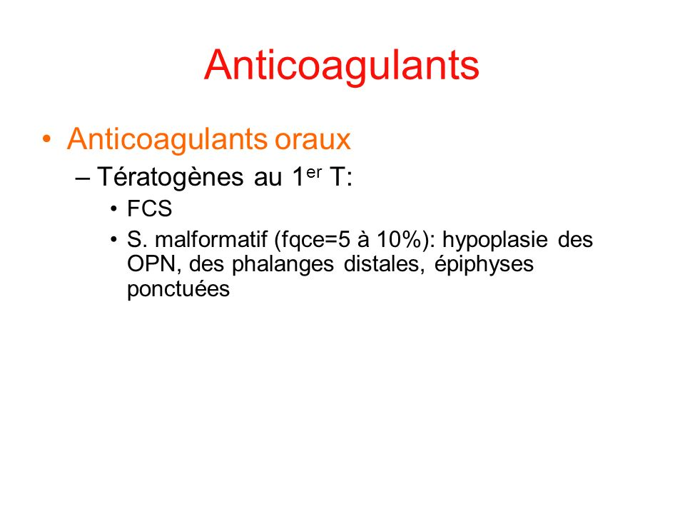 Anticoagulants Anticoagulants oraux Tératogènes au 1er T: FCS