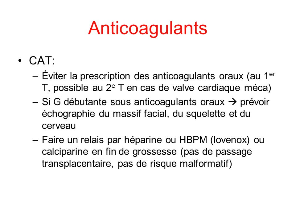 Anticoagulants CAT: Éviter la prescription des anticoagulants oraux (au 1er T, possible au 2e T en cas de valve cardiaque méca)
