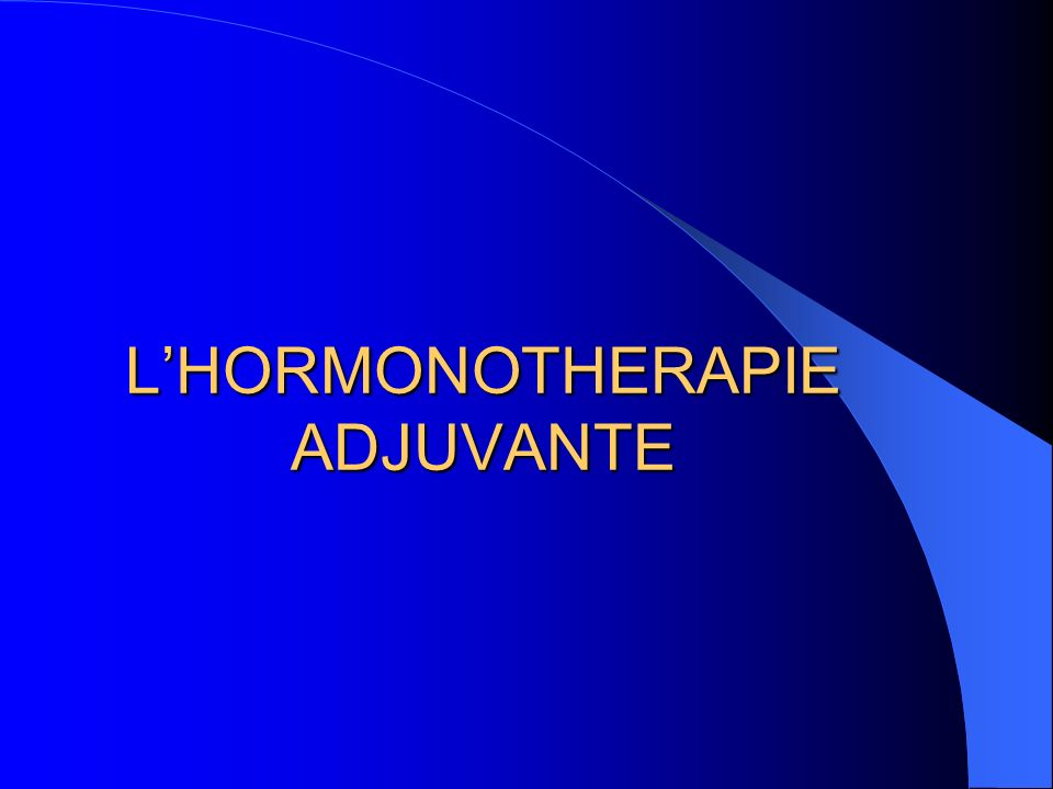 L'HORMONOTHERAPIE ADJUVANTE