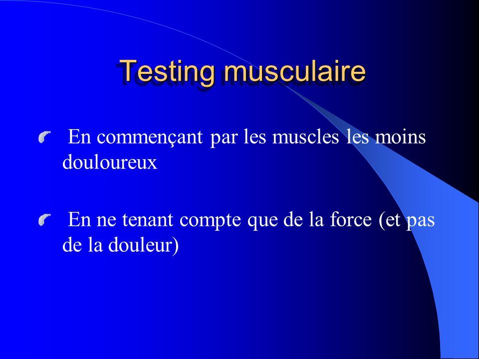 Testing musculaire En commençant par les muscles les moins douloureux