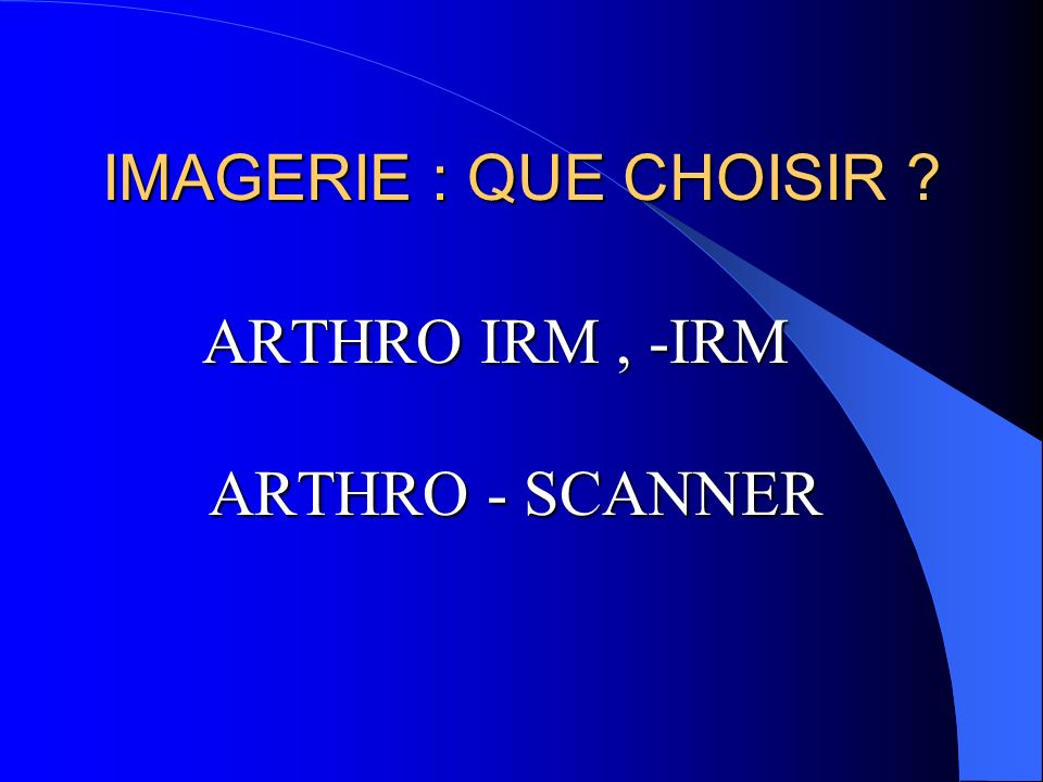 ARTHRO IRM , -IRM ARTHRO - SCANNER