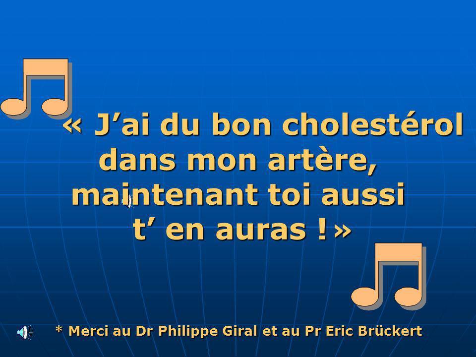 * Merci au Dr Philippe Giral et au Pr Eric Brückert