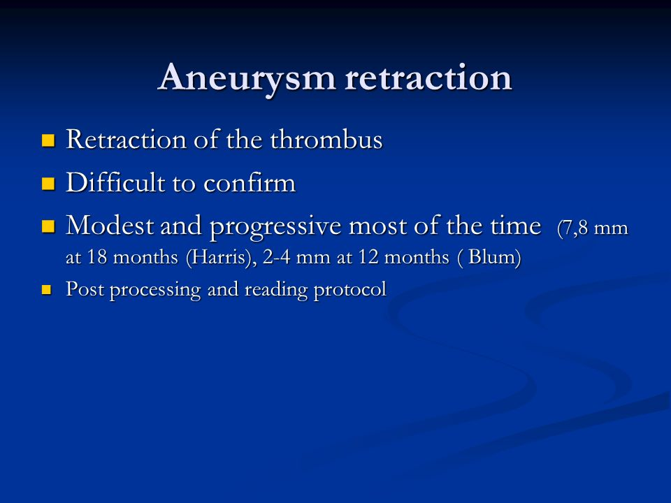 Aneurysm retraction Retraction of the thrombus Difficult to confirm