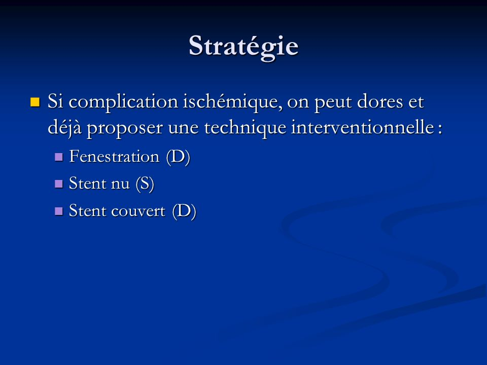 Stratégie Si complication ischémique, on peut dores et déjà proposer une technique interventionnelle :