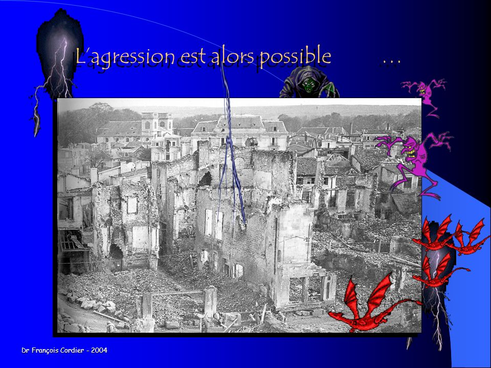 L'agression est alors possible …