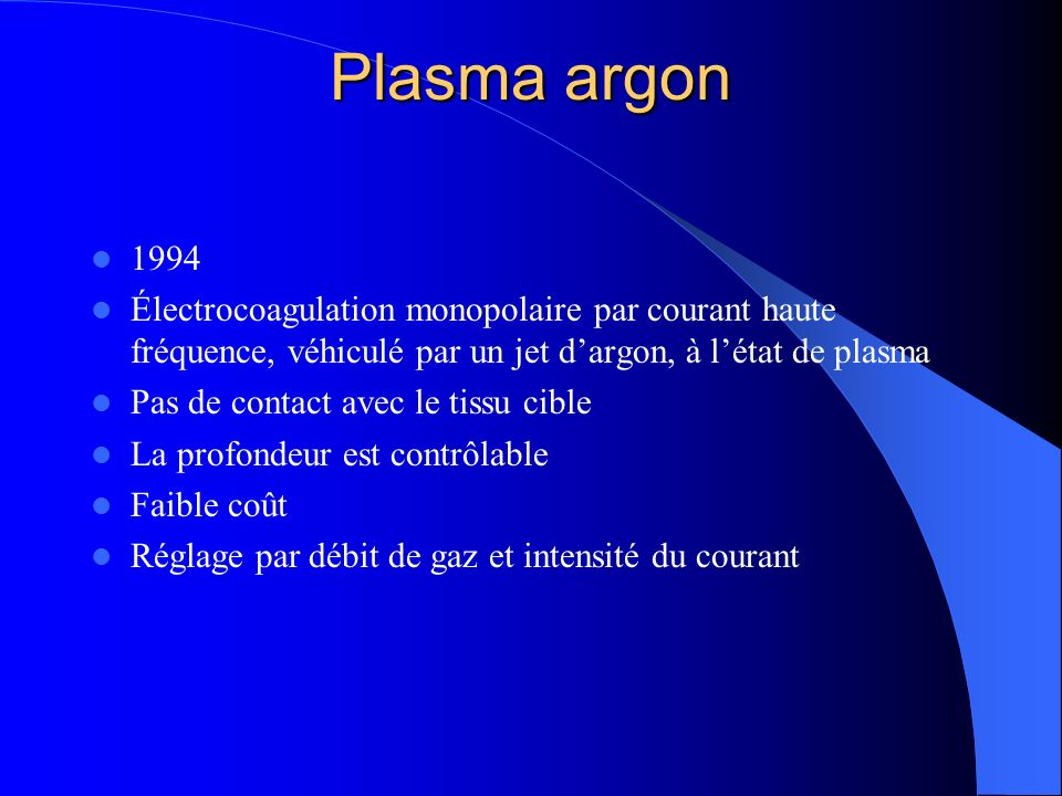 Plasma argon 1994. Électrocoagulation monopolaire par courant haute fréquence, véhiculé par un jet d'argon, à l'état de plasma.