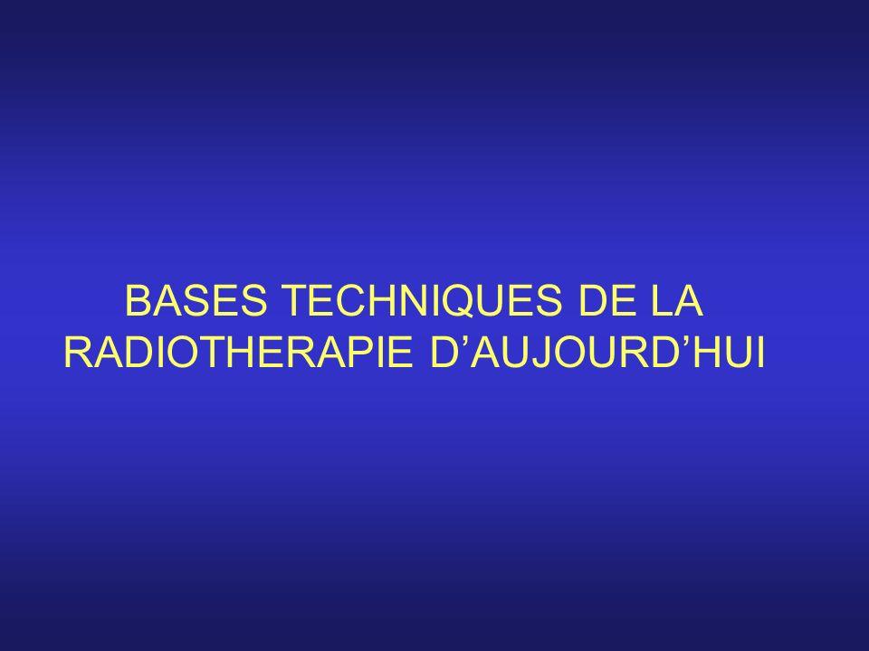 BASES TECHNIQUES DE LA RADIOTHERAPIE D'AUJOURD'HUI