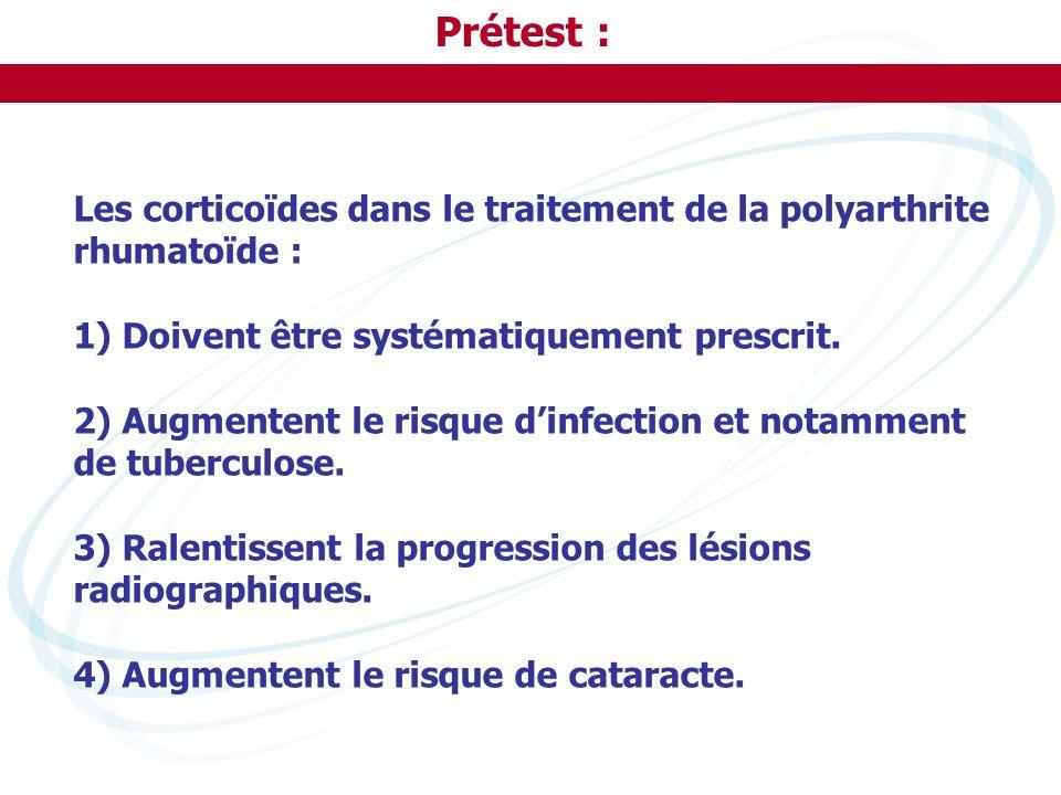 Prétest : Les corticoïdes dans le traitement de la polyarthrite rhumatoïde : 1) Doivent être systématiquement prescrit.