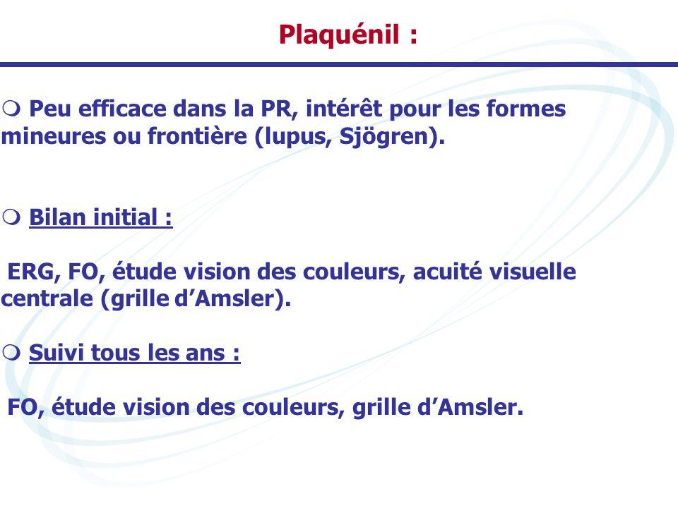 Plaquénil : Peu efficace dans la PR, intérêt pour les formes mineures ou frontière (lupus, Sjögren).