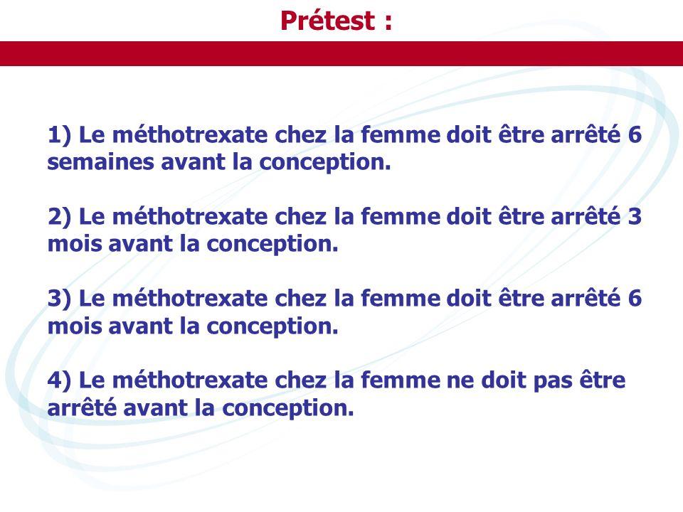 Prétest : 1) Le méthotrexate chez la femme doit être arrêté 6 semaines avant la conception.