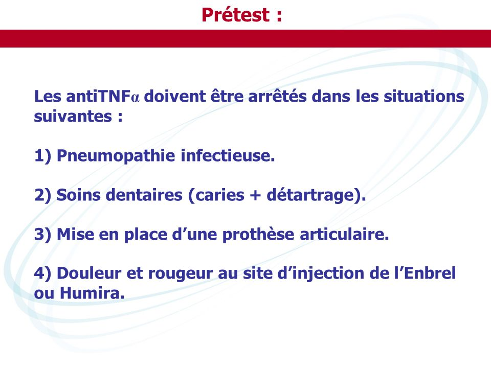 Prétest : Les antiTNFα doivent être arrêtés dans les situations suivantes : 1) Pneumopathie infectieuse.