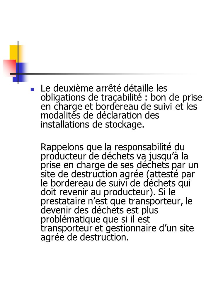 Le deuxième arrêté détaille les obligations de traçabilité : bon de prise en charge et bordereau de suivi et les modalités de déclaration des installations de stockage.