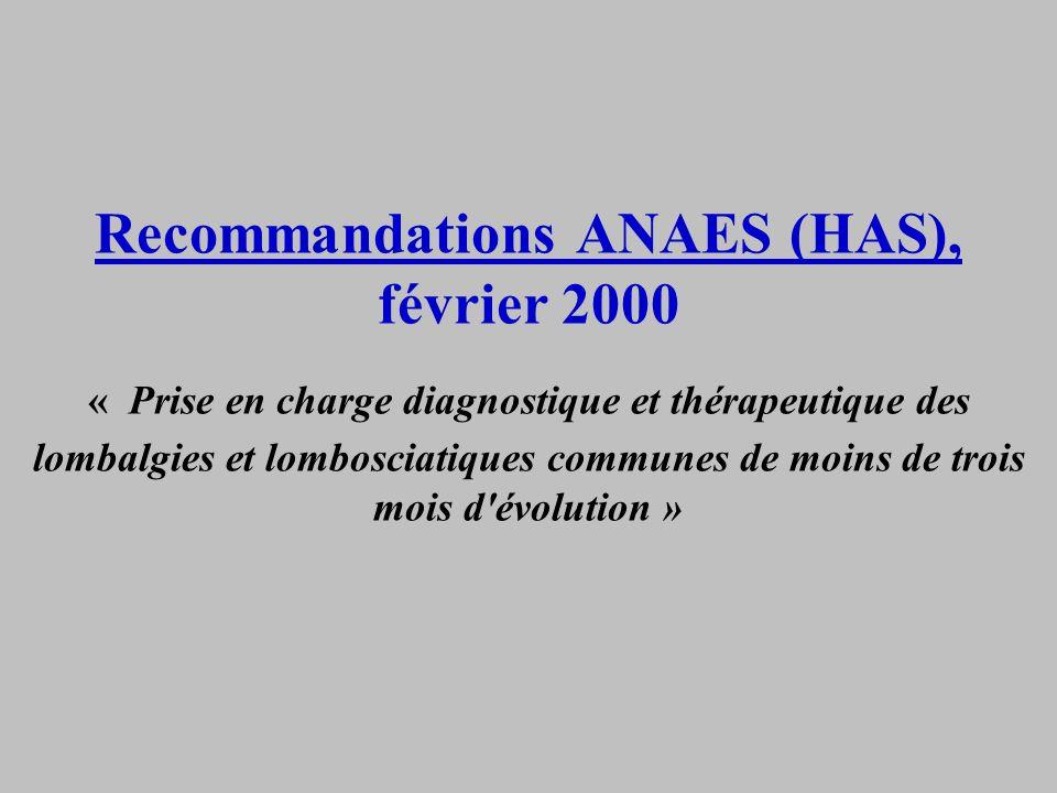 Recommandations ANAES (HAS), février 2000 « Prise en charge diagnostique et thérapeutique des lombalgies et lombosciatiques communes de moins de trois mois d évolution »