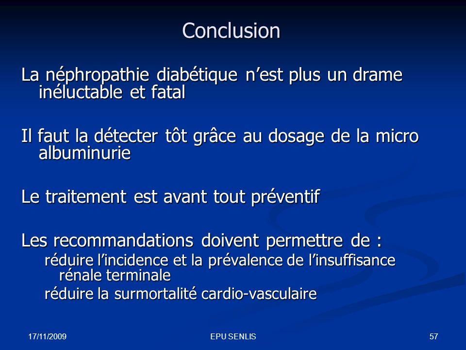 ConclusionLa néphropathie diabétique n'est plus un drame inéluctable et fatal. Il faut la détecter tôt grâce au dosage de la micro albuminurie.