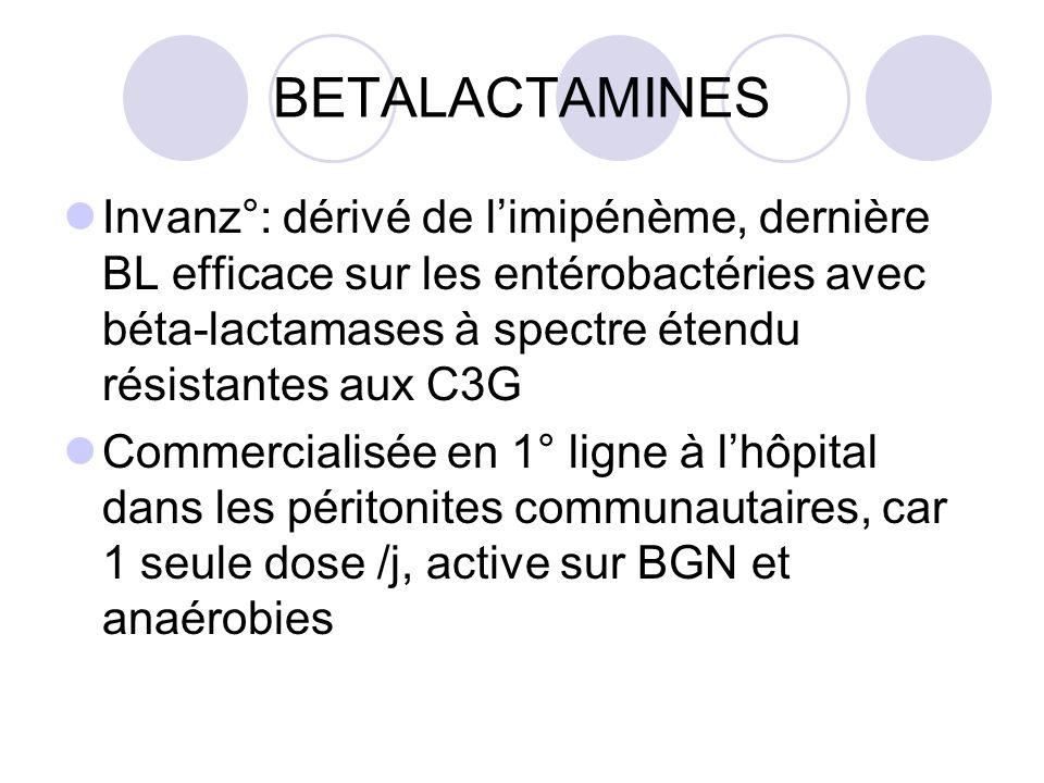 BETALACTAMINESInvanz°: dérivé de l'imipénème, dernière BL efficace sur les entérobactéries avec béta-lactamases à spectre étendu résistantes aux C3G.