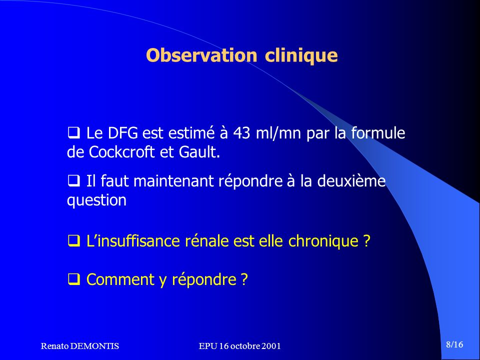 Observation clinique Le DFG est estimé à 43 ml/mn par la formule de Cockcroft et Gault. Il faut maintenant répondre à la deuxième question.