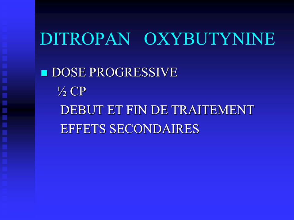 DITROPAN OXYBUTYNINE DOSE PROGRESSIVE ½ CP DEBUT ET FIN DE TRAITEMENT