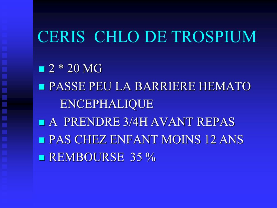CERIS CHLO DE TROSPIUM 2 * 20 MG PASSE PEU LA BARRIERE HEMATO
