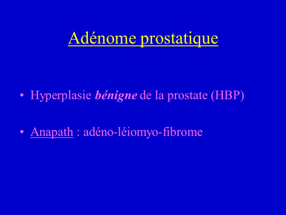 Adénome prostatique Hyperplasie bénigne de la prostate (HBP)