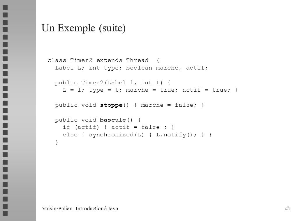 Un Exemple (suite) class Timer2 extends Thread {