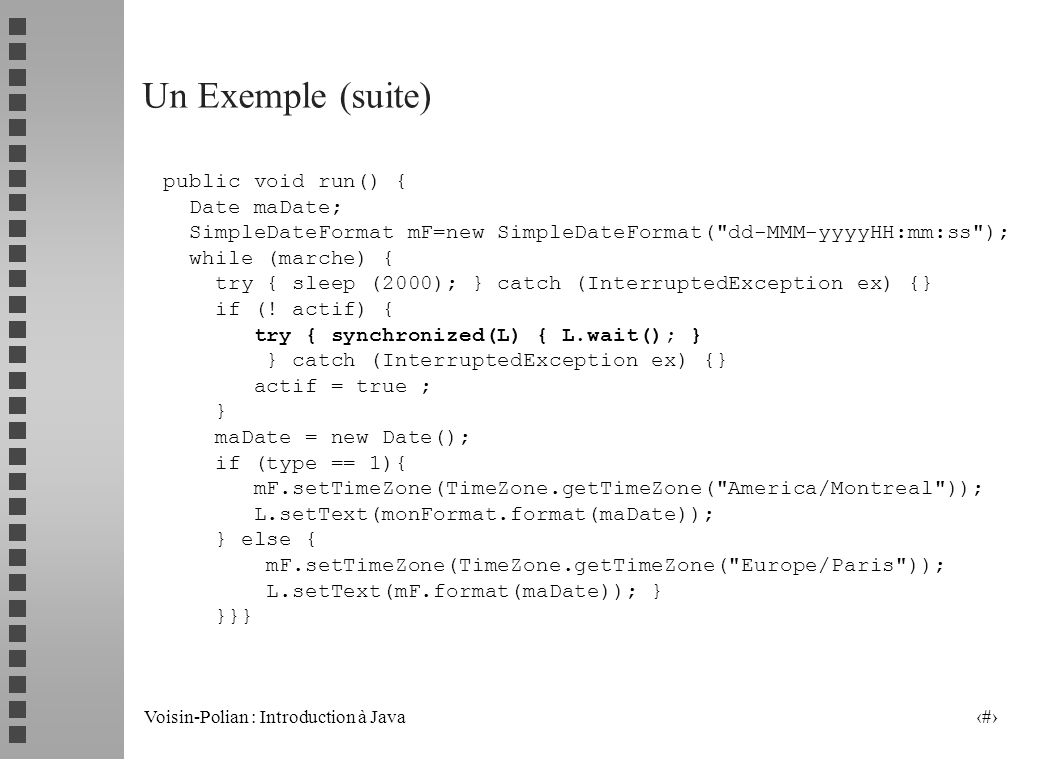 Un Exemple (suite) public void run() { Date maDate;