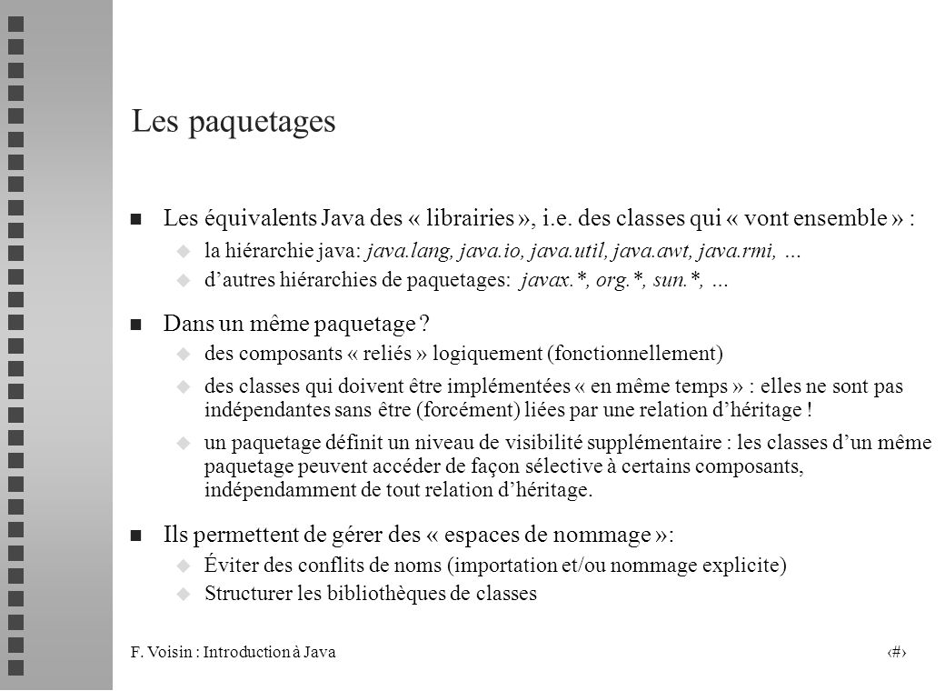 Les paquetages Les équivalents Java des « librairies », i.e. des classes qui « vont ensemble » :