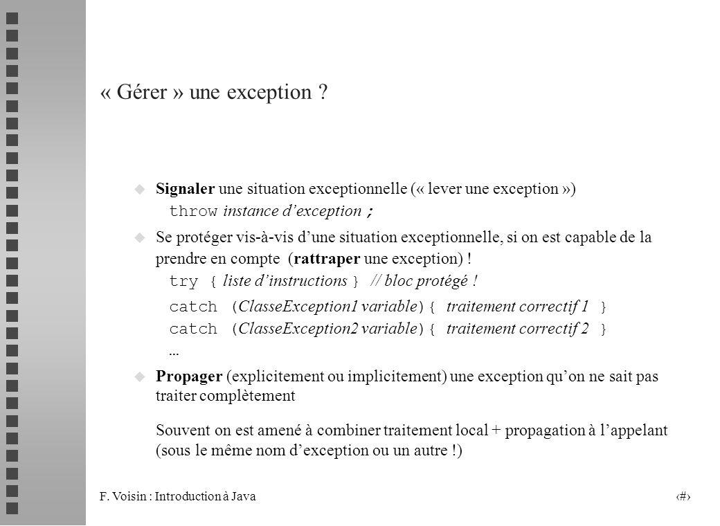 « Gérer » une exception Signaler une situation exceptionnelle (« lever une exception ») throw instance d'exception ;