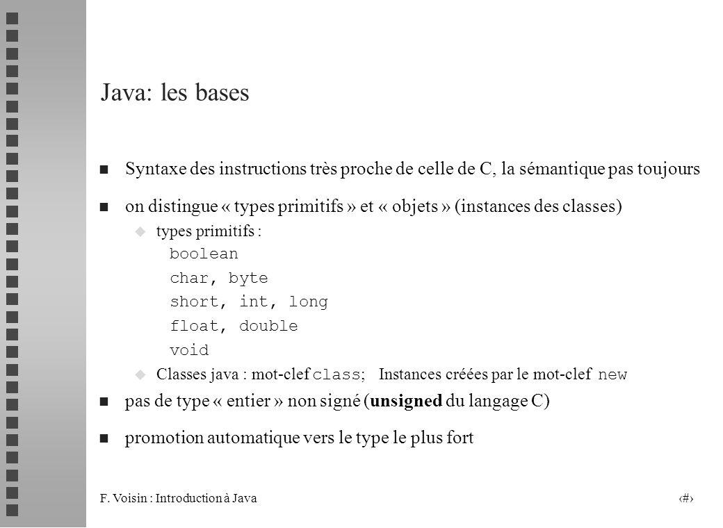 Java: les bases Syntaxe des instructions très proche de celle de C, la sémantique pas toujours.