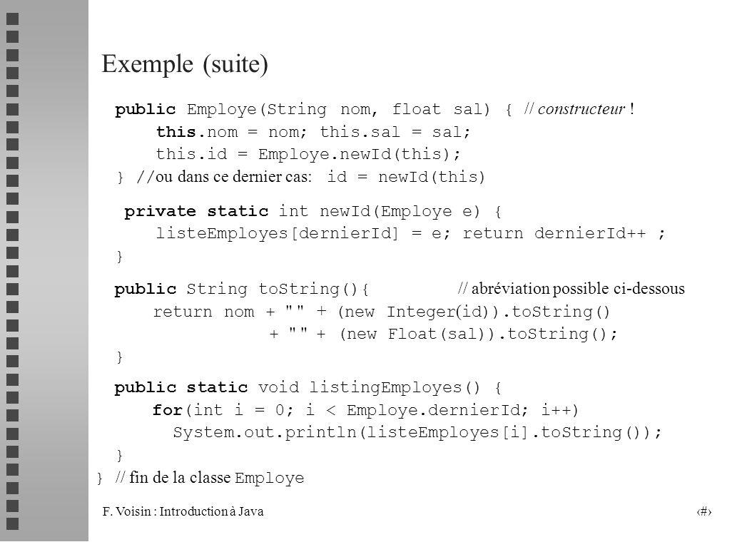 Exemple (suite) public Employe(String nom, float sal) { // constructeur ! this.nom = nom; this.sal = sal;