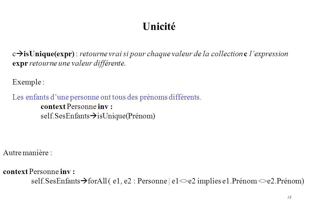 Unicité cisUnique(expr) : retourne vrai si pour chaque valeur de la collection c l'expression. expr retourne une valeur différente.