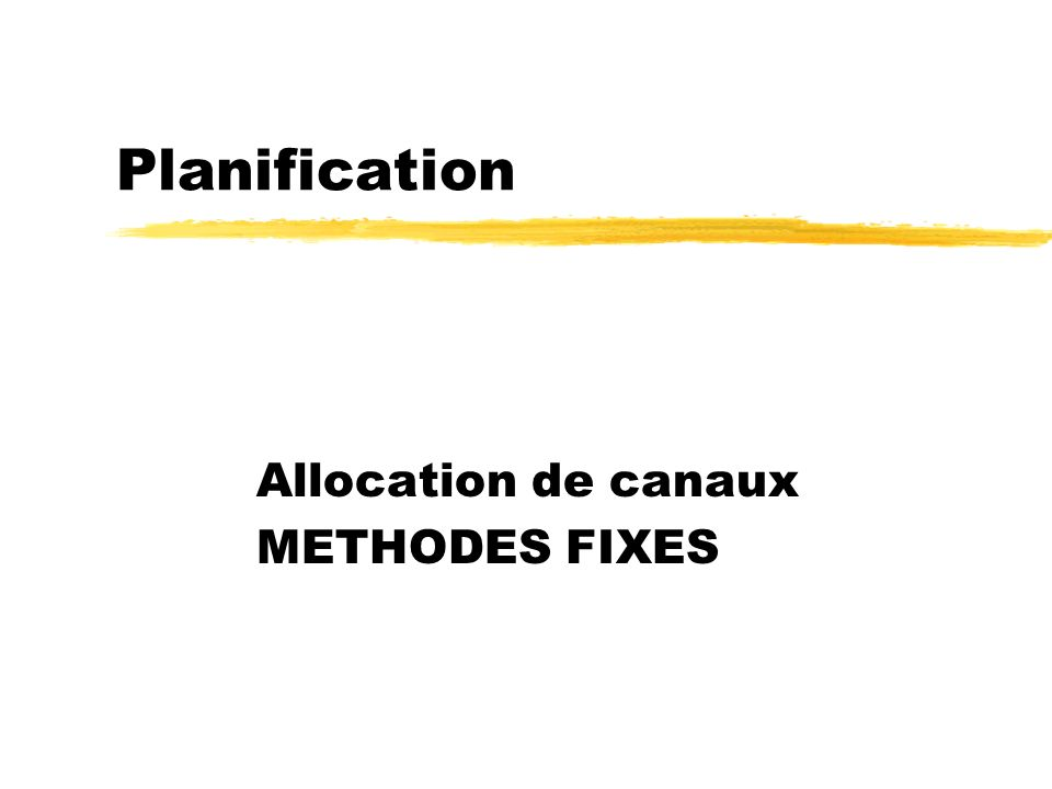 Allocation de canaux METHODES FIXES