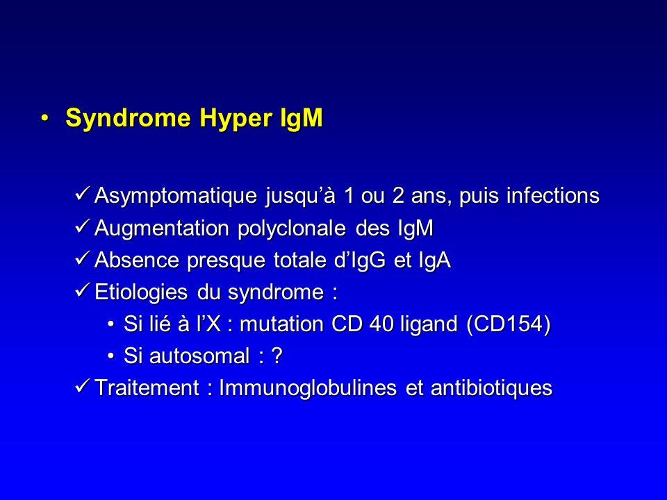 Syndrome Hyper IgM Asymptomatique jusqu'à 1 ou 2 ans, puis infections