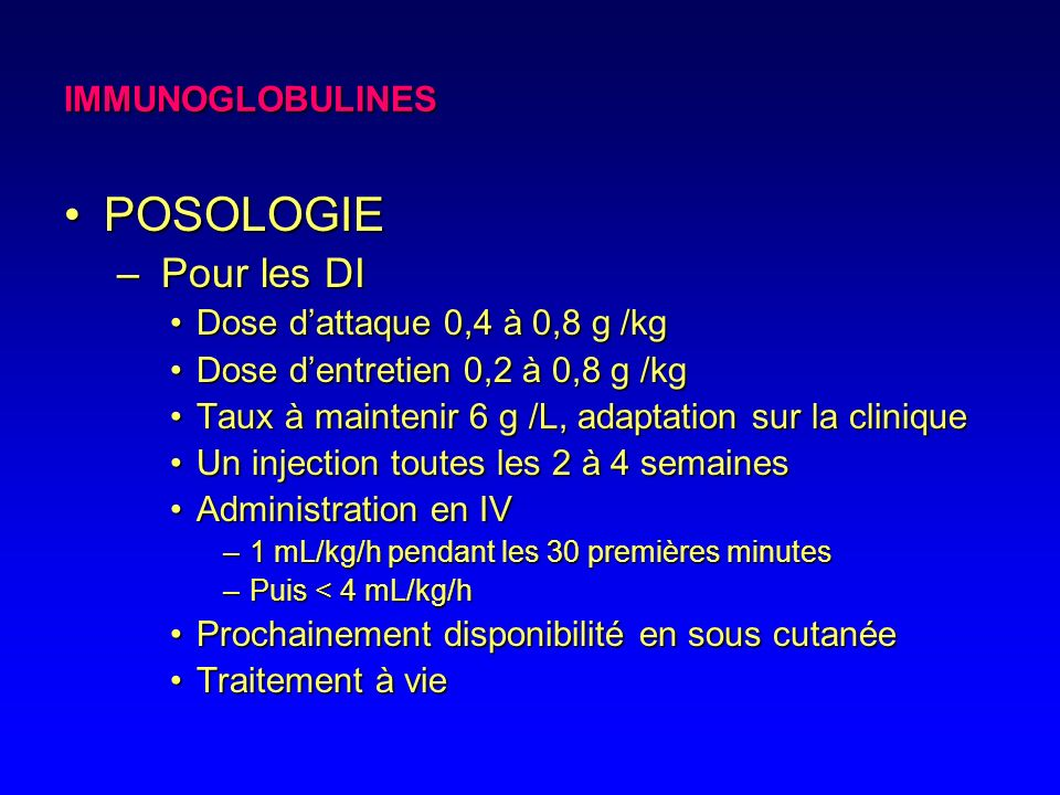 POSOLOGIE Pour les DI IMMUNOGLOBULINES Dose d'attaque 0,4 à 0,8 g /kg