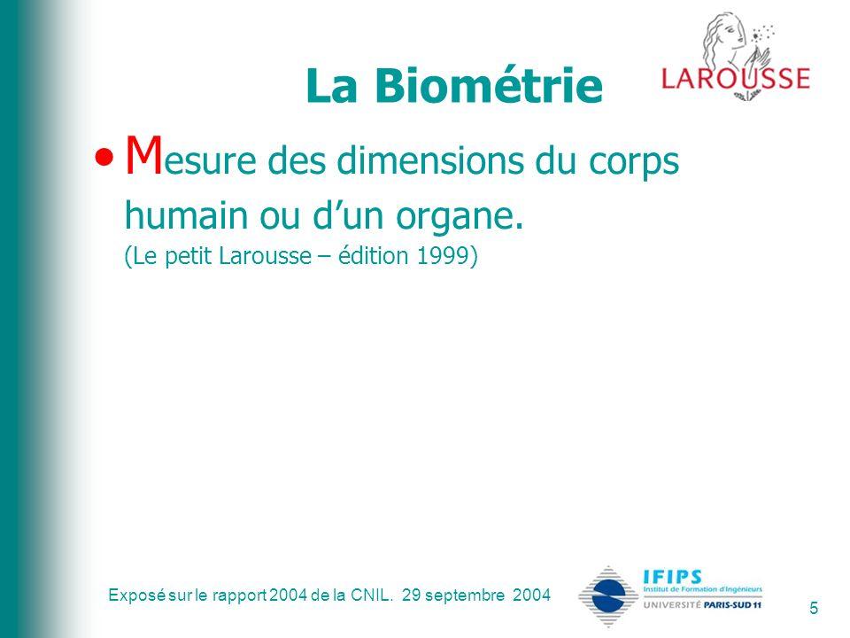 La Biométrie Mesure des dimensions du corps humain ou d'un organe. (Le petit Larousse – édition 1999)