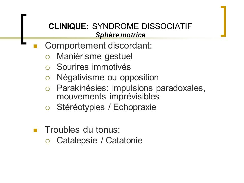 CLINIQUE: SYNDROME DISSOCIATIF Sphère motrice