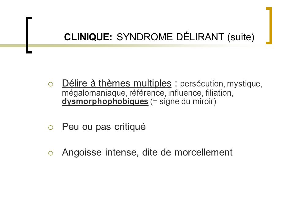 CLINIQUE: SYNDROME DÉLIRANT (suite)