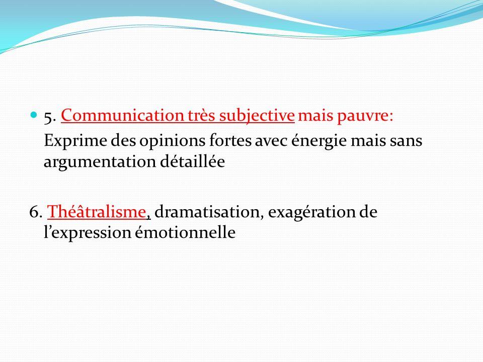 5. Communication très subjective mais pauvre: