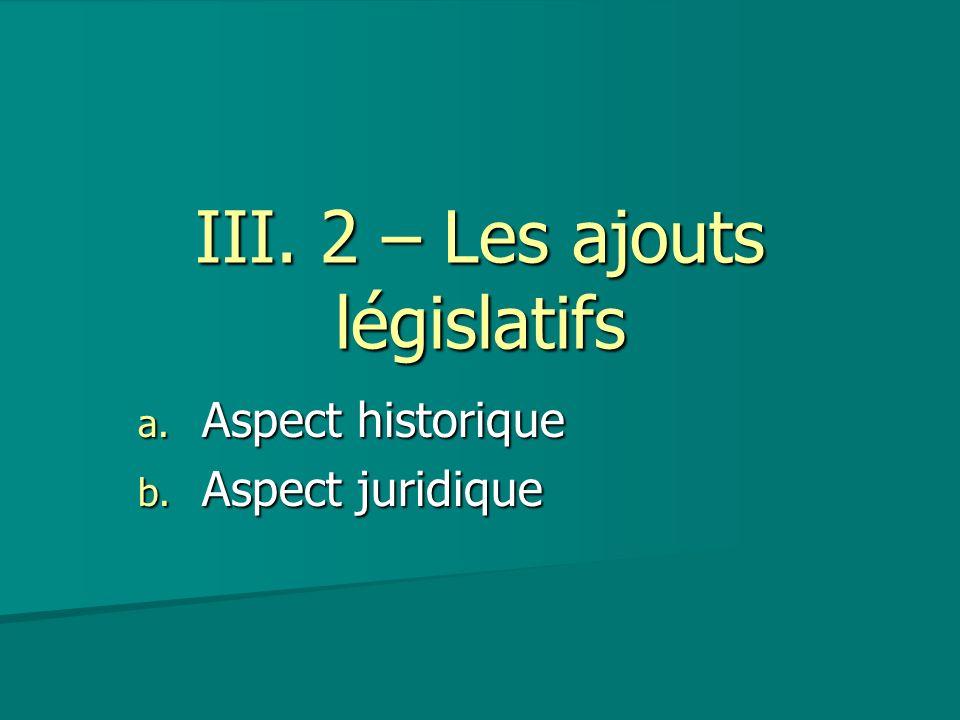 III. 2 – Les ajouts législatifs