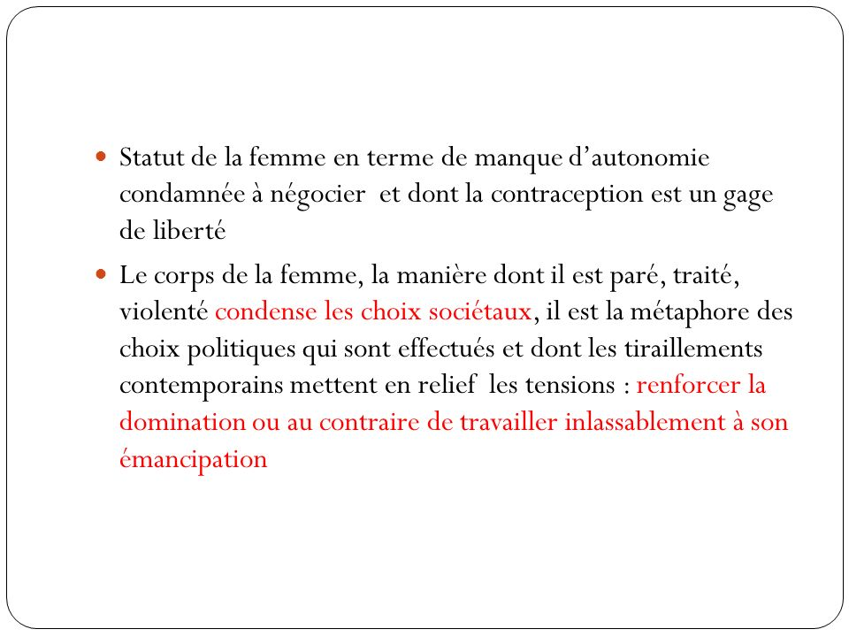 Statut de la femme en terme de manque d'autonomie condamnée à négocier et dont la contraception est un gage de liberté
