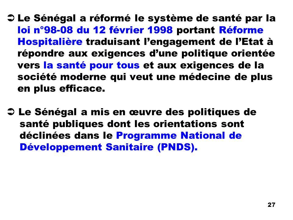Le Sénégal a réformé le système de santé par la loi n°98-08 du 12 février 1998 portant Réforme Hospitalière traduisant l'engagement de l'Etat à répondre aux exigences d'une politique orientée vers la santé pour tous et aux exigences de la société moderne qui veut une médecine de plus en plus efficace.