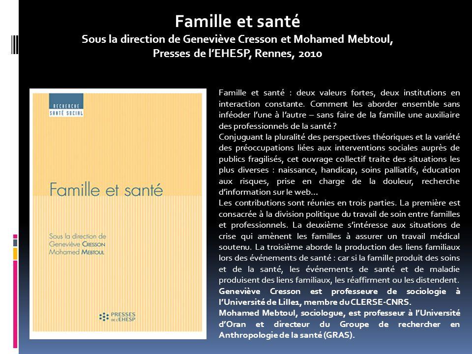 Famille et santé Sous la direction de Geneviève Cresson et Mohamed Mebtoul, Presses de l'EHESP, Rennes, 2010.